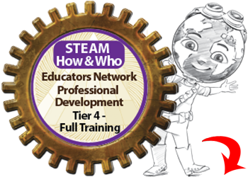 STEAM How & Who: Educators Network, Professional Development, Tier 4 - Full Training