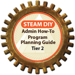 STEAM DIY: Admin How-To Program Planning Guide, Tier 2